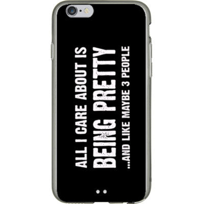 All i Care About Is Being Pretty - iPhone 6 - 4.7 inch screen - FREE SHIPPING WITHIN USA OS-Clear- Cool Jerseys