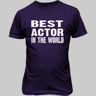 Best Actor In The World - Unisex T-Shirt FRONT Print - Cool Jerseys - 1