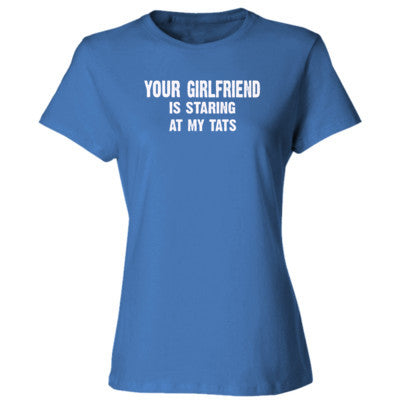 Your Girlfriend Is Staring At My Tats Tshirt - Ladies' Cotton T-Shirt S-Carolina Blue- Cool Jerseys - 1