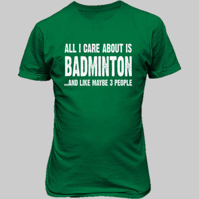 All i Care About Is Badminton And Like Maybe Three People tshirt - Unisex T-Shirt FRONT Print S-Irish Green- Cool Jerseys - 1