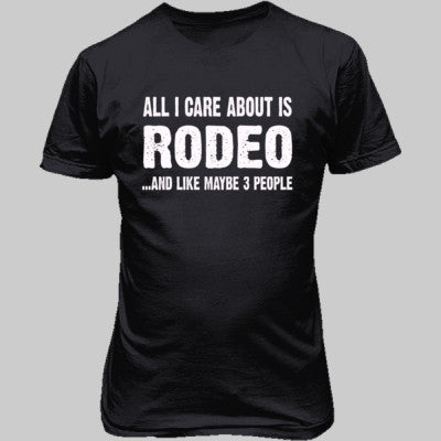 All i Care About Is Rodeo And Like Maybe Three People tshirt - Unisex T-Shirt FRONT Print - Cool Jerseys - 1