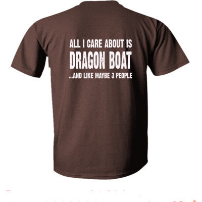 All i Care About Dragon Boat And Like Maybe Three People tshirt - Ultra-Cotton T-Shirt Back Print Only S-Dark Chocolate- Cool Jerseys - 1