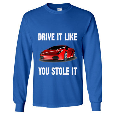 Drive It Like You Stole It - Long Sleeve T-Shirt - Cool Jerseys - 1