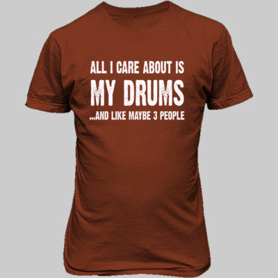 All i Care About Is My Drums tshirt - Unisex T-Shirt FRONT Print S-Rusty Bronze- Cool Jerseys - 1