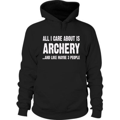 All i Care About Is Archery And Like Maybe Three People Hoodie S-Black- Cool Jerseys - 1