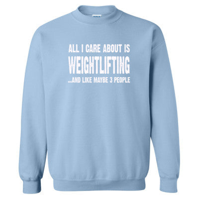 All i Care About Weightlifter And Like Maybe Three People tshirt - Heavy Blend™ Crewneck Sweatshirt S-Light Blue- Cool Jerseys - 1