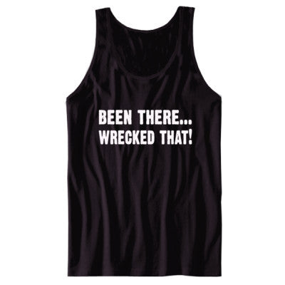 Been There Wrecked That Tshirt - Unisex Tank S-Black- Cool Jerseys - 1