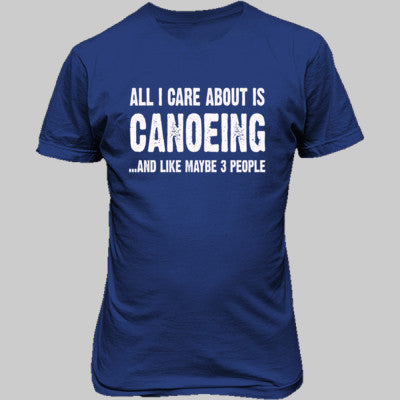 All i Care About Canoeing And Like Maybe Three People tshirt - Unisex T-Shirt FRONT Print S-Royal- Cool Jerseys - 1