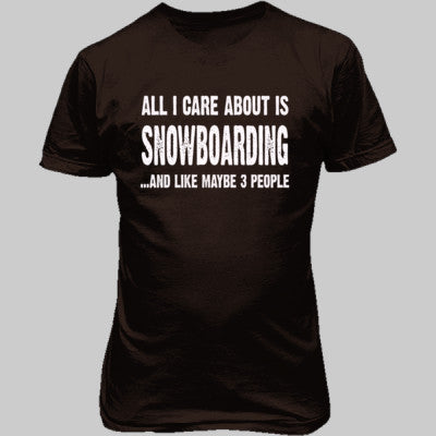 All i Care About is Snowboarding And Like Maybe Three People tshirt - Unisex T-Shirt FRONT Print S-Chestnut- Cool Jerseys - 1