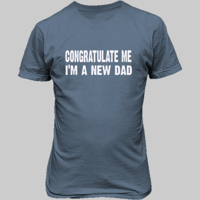 Congratulate me im a new dad tshirt - Unisex T-Shirt FRONT Print S-Stone Blue- Cool Jerseys - 1