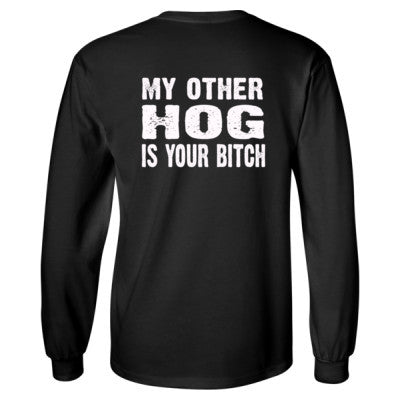 My Other Hog Is Your Bitch Tshirt - Long Sleeve T-Shirt - BACK PRINT ONLY S-Black- Cool Jerseys - 1