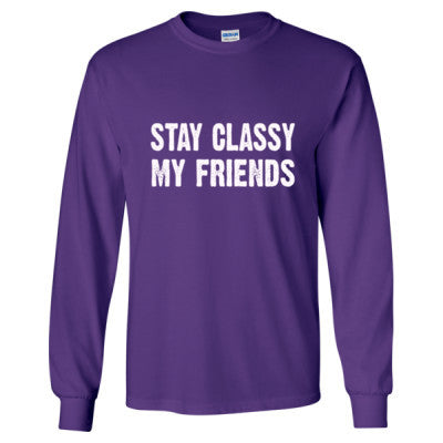 Stay Classy My Friends tshirt - Long Sleeve T-Shirt S-Purple- Cool Jerseys - 1
