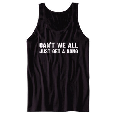 Cant we all just get a bong tshirt - Unisex Tank S-Black- Cool Jerseys - 1