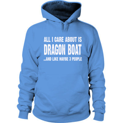 All i Care About Dragon Boat And Like Maybe Three People Hoodie S-Carolina Blue- Cool Jerseys - 1