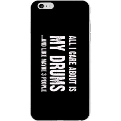 All i Care About is my drums And Like Maybe Three People - iPhone 6 plus - FREE SHIPPING WITHIN USA OS-Clear- Cool Jerseys