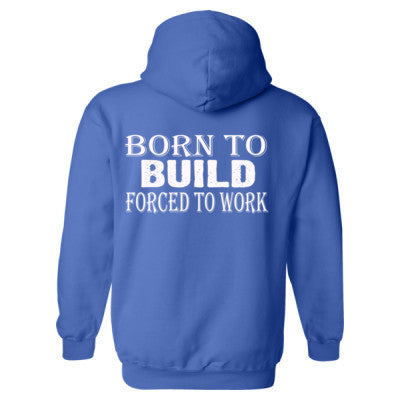Born to Build forced to work Heavy Blend™ Hooded Sweatshirt BACK ONLY S-Royal- Cool Jerseys - 1