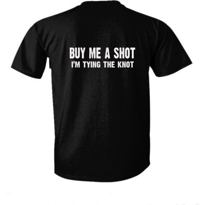 Buy Me A Shot, Im Tying The Knot Tshirt - Ultra-Cotton T-Shirt Back Print Only S-Real black- Cool Jerseys - 1