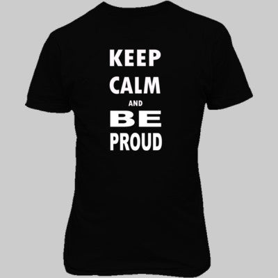 Keep Calm and Be Proud - Unisex T-Shirt FRONT Print - Cool Jerseys - 1