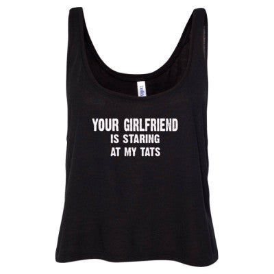 Your Girlfriend Is Staring At My Tats Tshirt - Ladies' Cropped Tank Top S-Black- Cool Jerseys - 1