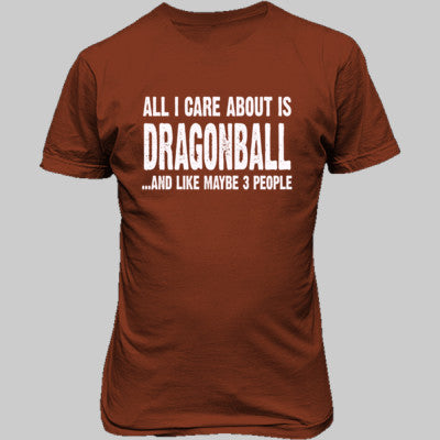 All i Care About Is Dragonball tshirt - Unisex T-Shirt FRONT Print S-Rusty Bronze- Cool Jerseys - 1