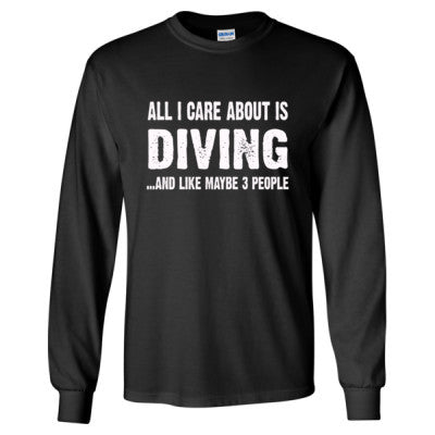 All i Care About Diving and Like Maybe Three People tshirt - Long Sleeve T-Shirt - Cool Jerseys - 1