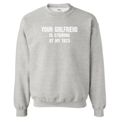 Your Girlfriend Is Staring At My Tats Tshirt - Heavy Blend™ Crewneck Sweatshirt S-Ash- Cool Jerseys - 1