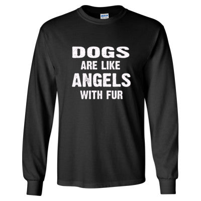 Dogs Are Like Angels With Fur Tshirt - Long Sleeve T-Shirt S-Black- Cool Jerseys - 1