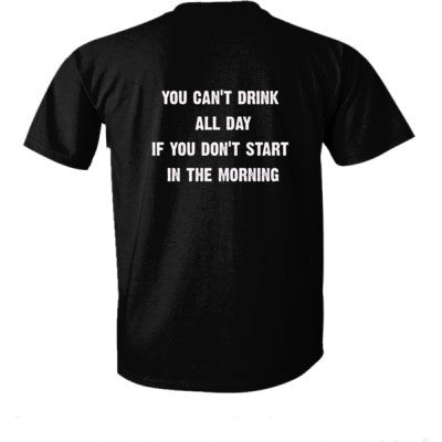 You cant drink all day if you dont start in the morning tshirt - Ultra-Cotton T-Shirt Back Print Only S-Real black- Cool Jerseys - 1