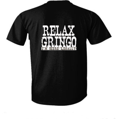 Relax Gringo Im Here Legally tshirt - Ultra-Cotton T-Shirt Back Print Only S-Real black- Cool Jerseys - 1