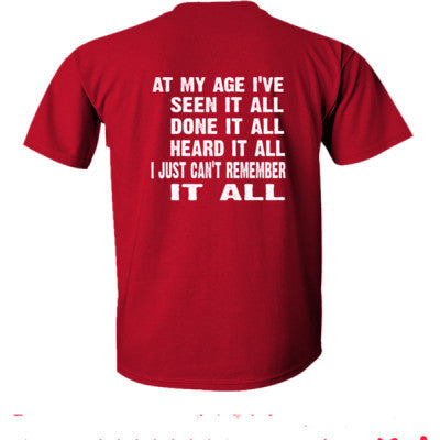 At my age ive seen it all, done it all, heard it all, i just cant remember it all tshirt - Ultra-Cotton T-Shirt Back Print Only S-Cardinal Red- Cool Jerseys - 1