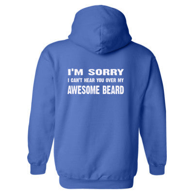 Im Sorry I Cant Hear You Over My Awesome Beard  Heavy Blend™ Hooded Sweatshirt BACK ONLY S-Royal- Cool Jerseys - 1