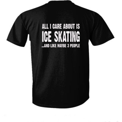 All i Care About Ice Skating And Like Maybe Three People tshirt - Ultra-Cotton T-Shirt Back Print Only S-Real black- Cool Jerseys - 1