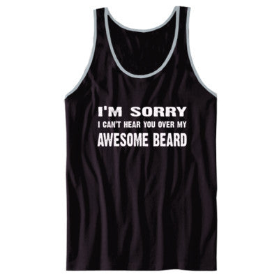 Im Sorry I Cant Hear You Over My Awesome Beard Tshirt - Unisex Jersey Tank XS-Black- Cool Jerseys - 1