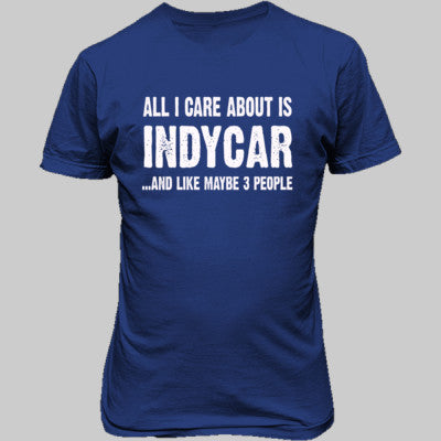 All i Care About Indycar and Like Maybe Three People tshirt - Unisex T-Shirt FRONT Print S-Royal- Cool Jerseys - 1