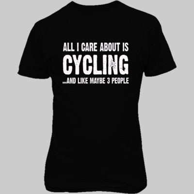 All i Care About Cycling And Like Maybe Three People tshirt - Unisex T-Shirt FRONT Print - Cool Jerseys - 1