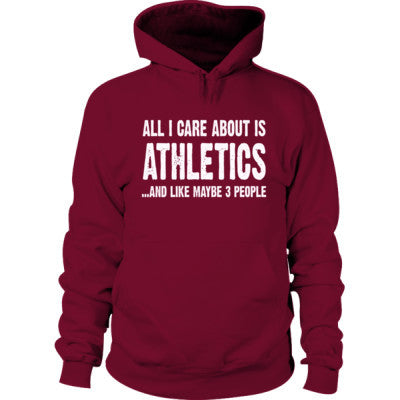 All i Care About Is Athletics And Like Maybe Three People Hoodie S-Garnet- Cool Jerseys - 1