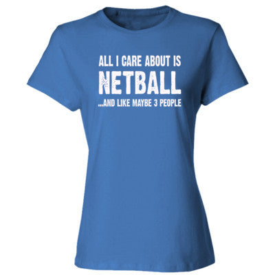 All i Care About Netball And Like Maybe Three People tshirt - Ladies' Cotton T-Shirt S-Carolina Blue- Cool Jerseys - 1