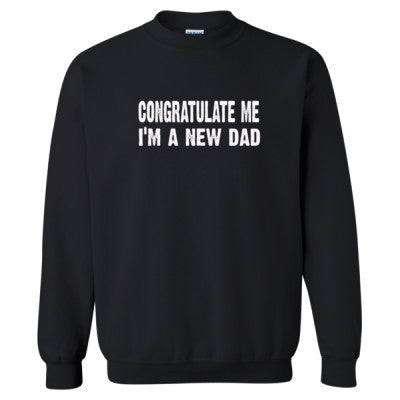 Congratulate me im a new dad tshirt - Heavy Blend™ Crewneck Sweatshirt S-Black- Cool Jerseys - 1