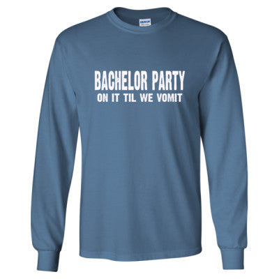 Bachelor Party. On It Til We Vomit Tshirt - Long Sleeve T-Shirt S-Indigo Blue- Cool Jerseys - 1