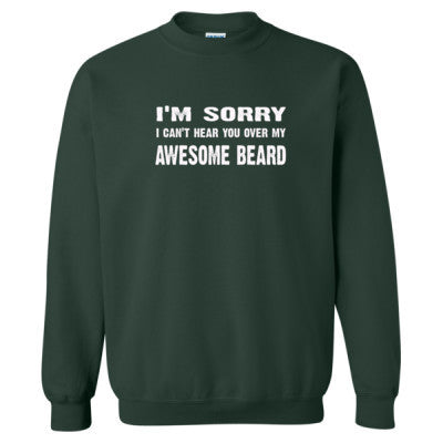Im Sorry I Cant Hear You Over My Awesome Beard Tshirt - Heavy Blend™ Crewneck Sweatshirt S-Forest- Cool Jerseys - 1