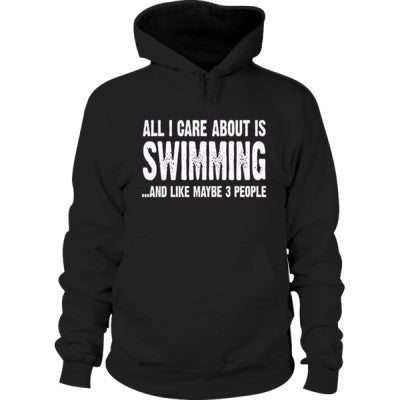All i Care About Swimming And Like Maybe Three People Hoodie S-Black- Cool Jerseys - 1