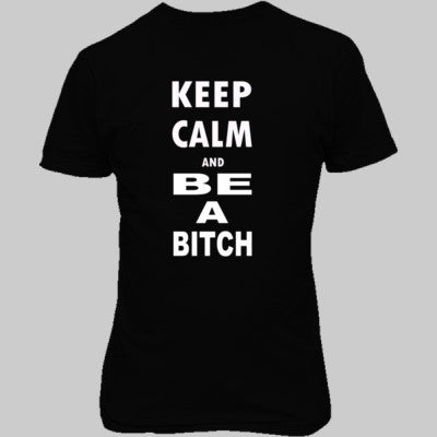 Keep Calm and Be a Bitch - Unisex T-Shirt FRONT Print - Cool Jerseys - 1