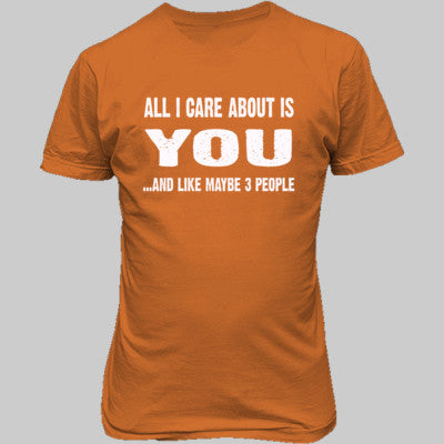 All i Care About Is You tshirt - Unisex T-Shirt FRONT Print S-Tangerine- Cool Jerseys - 1