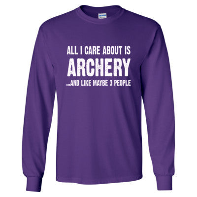 All i Care About Is Archery And Like Maybe Three People tshirt - Long Sleeve T-Shirt S-Purple- Cool Jerseys - 1