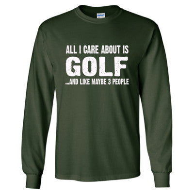 All i Care About Golf And Like Maybe Three People tshirt - Long Sleeve T-Shirt S-Forest Green- Cool Jerseys - 1