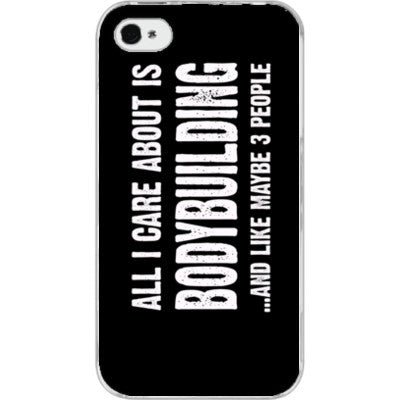 All i Care About is Bodybuilding And Like Maybe Three People - iPhone 4/4S - FREE SHIPPING WITHIN USA OS-Clear- Cool Jerseys