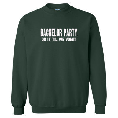 Bachelor Party. On It Til We Vomit Tshirt - Heavy Blend™ Crewneck Sweatshirt S-Forest- Cool Jerseys - 1