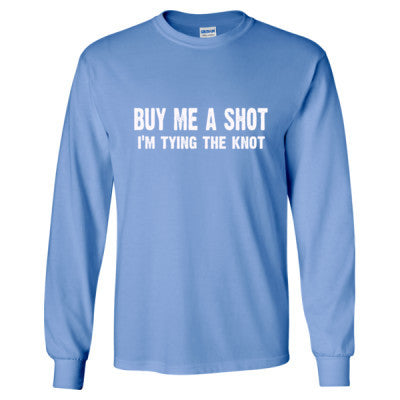Buy Me A Shot, Im Tying The Knot Tshirt - Long Sleeve T-Shirt S-Carolina Blue- Cool Jerseys - 1