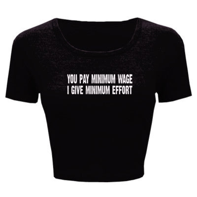 You pay me minimum wage i give minimum effort tshirt - Ladies' Crop Top XS/S-Black- Cool Jerseys - 1