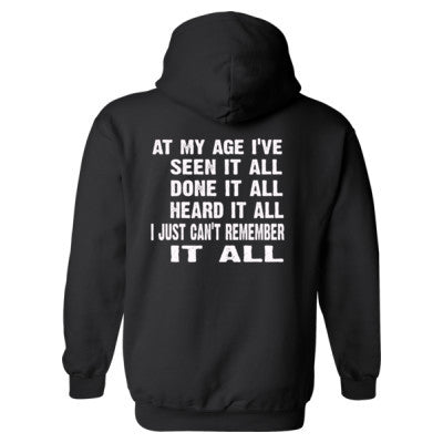 At my age ive seen it all, done it all, heard it all, i just cant remember it all Heavy Blend™ Hooded Sweatshirt BACK ONLY S-Black- Cool Jerseys - 1
